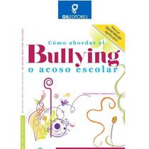 Cómo Abordar El Bullying O Acoso Escolar 1 Vol Gil Editores