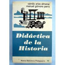 Didáctica De La Historia. Camilo Arias Almaraz. Pm0