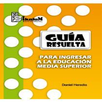 Guia Resuelta Para El Ingreso A La Educacion Media Superior