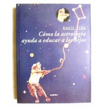 Cómo La Astrología Ayuda A Educar A Los Hijos. Anais Peña
