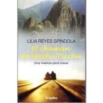 El Chamán De Machu Picchu De Lilia Reyes Spindola