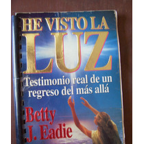 He Visto La Luz-regreso Del Mas Allá-aut-betty J. Eadie-hm4