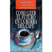 Como Leer El Futuro En La Borra Del Café Por Zabta