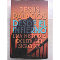 Desde El Infierno,una Historia Oculta Del S.xx, J. Palacios
