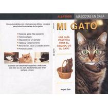 Mi Gato, Una Guia Practica Para El Cuidado De Su Gato Libro