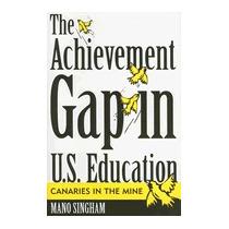 Achievement Gap In U.s. Education: Canaries In, Mano Singham