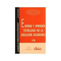 Libro Enseñar Y Aprender Tecnologia En La Educacion Secundar