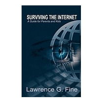 Surviving The Internet: A Guide For Parents, Lawrence G Fine