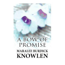 Bow Of Promise, Maralee Burdick Knowlen