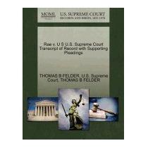 Rae V. U S U.s. Supreme Court Transcript Of, Thomas B Felder