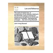 Spirit Of Marine Law, Or Compendium Of, John Irving Maxwell