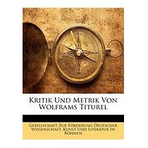 Kritik Und Metrik Von Wolframs, Zur Frderung Deutscher Wi