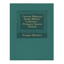 Ciceron Medecin: Etude Medico-litteraire -, Prosper Meniere