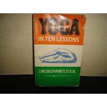 Inglés - Yoga In Ten Lessons - J.m. Dechanet, O.s.b.