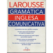 Larousse Gramatica Inglesa Comunicativa
