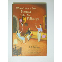 When I Was A Boy Neruda Call Me Policarpo Poli Delano Envio