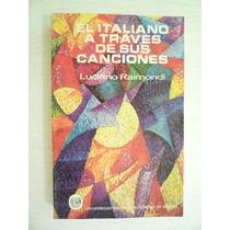 El Italiano A Través De Sus Canciones. L. Raimondi. 1a Reimp