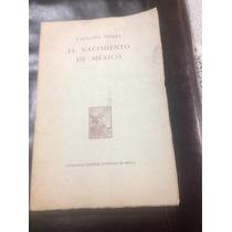 Libro Antiguo El Nacimiento De México Primera Edición 1960