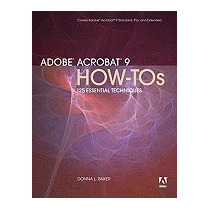 Adobe Acrobat 9 How-tos: 125 Essential, Donna L Baker