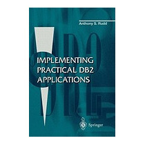 Implementing Practical Db2 Applications, Anthony S Rudd