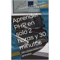 Aprender Php En Solo 2 Horas - Libro Digital - Ebook