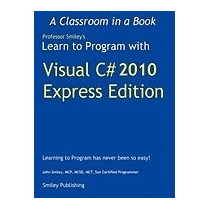 Learn To Program With Visual C# 2010 Express, John Smiley