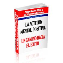 La Actitud Mental Positiva - Un Camino Hacia El Exito.