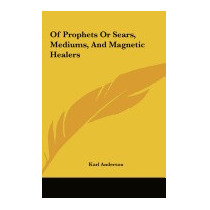 Of Prophets Or Sears, Mediums, And Magnetic, Karl Anderson