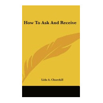 How To Ask And Receive, Lida A Churchill