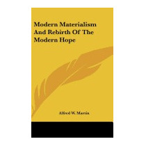 Modern Materialism And Rebirth Of The, Alfred W Martin