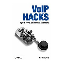 Voip Hacks: Tips & Tools For Internet, Ted Wallingford