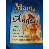 Libro Magia Con Angeles, Como Dialogar Con Los Seres Celesti