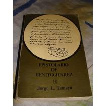 Libro Epistolario De Benito Juarez, Jorge L. Tamayo