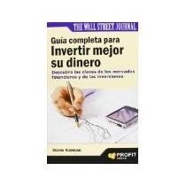 Libro Guia Completa Para Invertir Mejor Su Dinero *cj