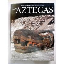 Los Aztecas Eduardo Matos Moctezuma.