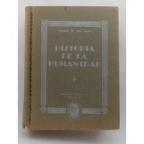 Historia De La Humanidad / Hendrik W. Van Loon/ 1948