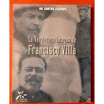 La Verdadera Imagen D Francisco Villa Santos Luzardo Firmado