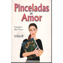 Pinceladas De Amor / Luciano Del Pozo / Trillas