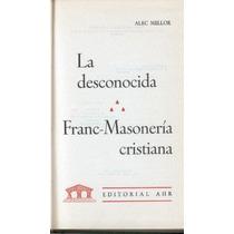 Mellor. La Desconocida Franc-masonería Cristiana. 1968.