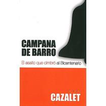 Campana De Barro. El Asalto Que Cimbró Al Bicentenario
