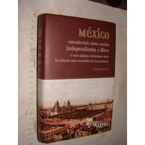 Libro Mexico Considerado Como Nacion Independiente Y Libre ,