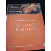 Trabajar Con Actitud Positiva - Eduardo Aguilar Kubli