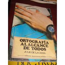 Libro Ortografia A El Alcance De Todos, Julio De La Canal
