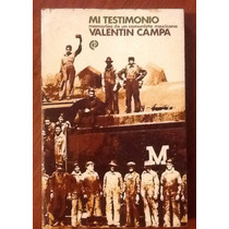 Valentín Campa Mi Testimonio Memorias De Un Comunista 1a. Ed