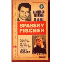 Campeonato Del Mundo Spassky Fisher. Lorenzo Ponce Sala