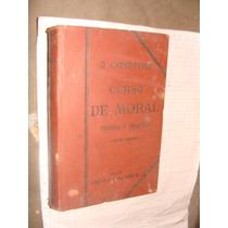 Libro Antiguo 1901, Curso De Moral Teorica Y Practica, Gabri