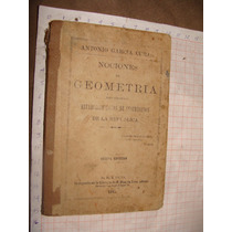 Libro Antiguo 1885, Nociones De Geometria, Antonio Garcia Cu