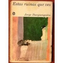 Estas Ruinas Que Ves Jorge Ibargüengoitia 2a. Ed. Corregida