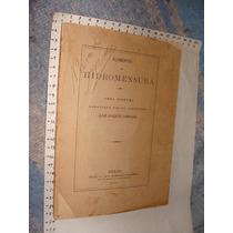 Libro Antiguo 1900, Elementos De Hidromesura, Ing. Jose Joaq