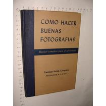 Libro Como Hacer Buenas Fotografias, Kodak, 190 Paginas